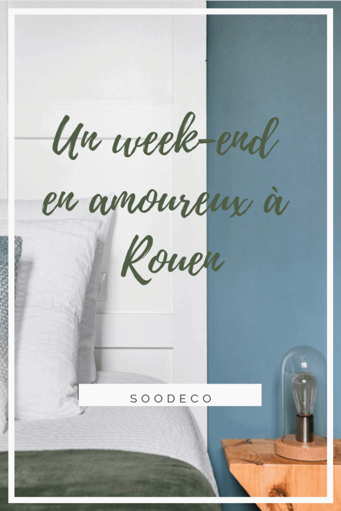 Un week-end en amoureux à Rouen www.soodeco.fr/