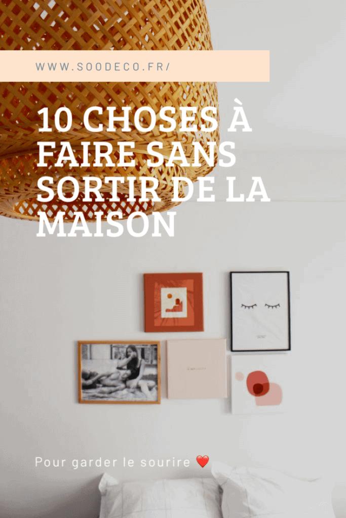 10 choses à faire sans sortir de la maison www.soodeco.fr/